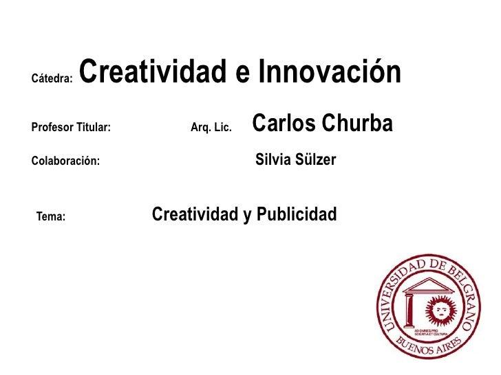 Cátedra:  Creatividad e Innovación<br />Profesor Titular:                            Arq. Lic.       Carlos Churba<br />Co...