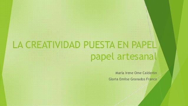 LA CREATIVIDAD PUESTA EN PAPEL papel artesanal María Irene Ome Calderón Gloria Emilse Granados Franco
