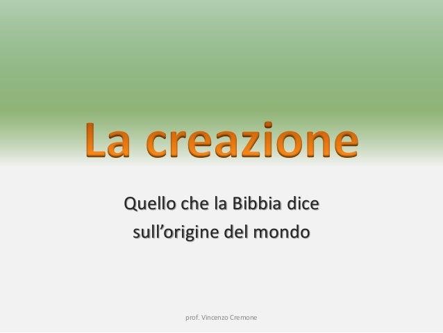 Quello che la Bibbia dice sull'origine del mondo prof. Vincenzo Cremone