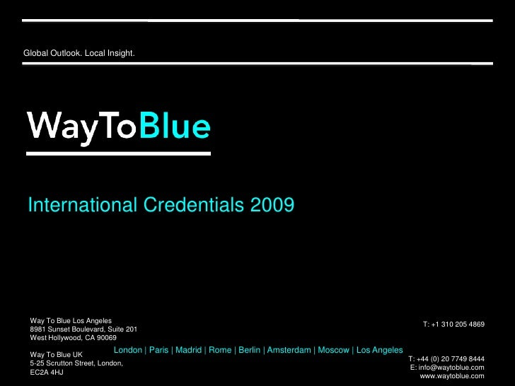 Global Outlook. Local Insight.<br />International Credentials 2009<br />Way To Blue Los Angeles<br />8981 Sunset Boulevard...