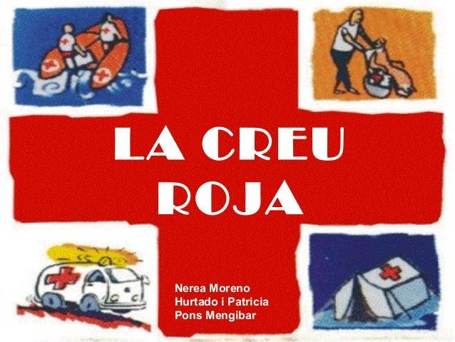 LA CREU ROJA Nerea Moreno Hurtado i Patricia Pons Mengibar