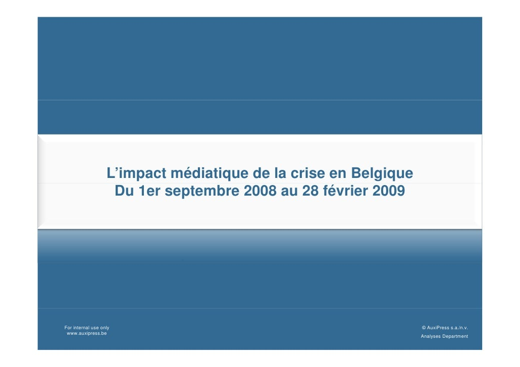 L'impact médiatique de la crise en Belgique                     Du 1er septembre 2008 au 28 février 2009     For internal ...