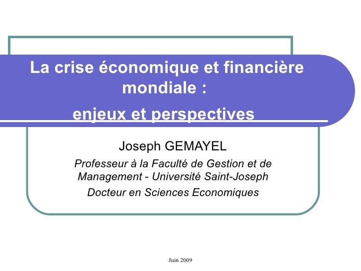 La crise économique et financière mondiale:  enjeux et perspectives   Joseph GEMAYEL Professeur à la Faculté de Gestion e...