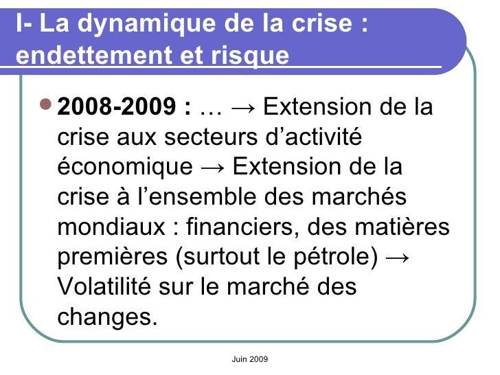 I- La dynamique de la crise: endettement et risque <ul><li>2008-2009:  … -> Extension de la crise aux secteurs d'activit...
