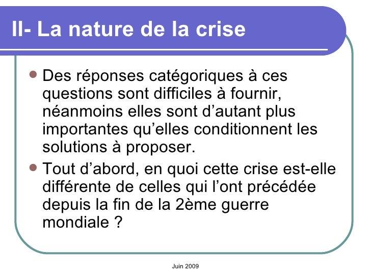 II- La nature de la crise   <ul><li>Des réponses catégoriques à ces questions sont difficiles à fournir, néanmoins elles s...