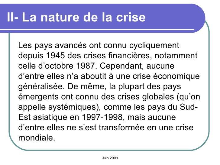 II- La nature de la crise   <ul><li>Les pays avancés ont connu cycliquement depuis 1945 des crises financières, notamment ...