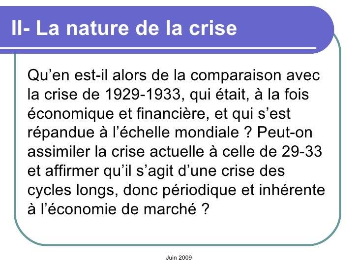 II- La nature de la crise   <ul><li>Qu'en est-il alors de la comparaison avec la crise de 1929-1933, qui était, à la fois ...