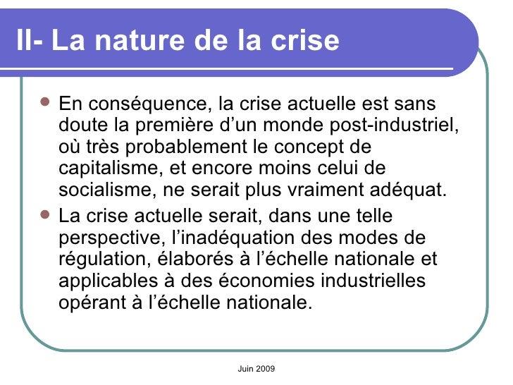 II- La nature de la crise   <ul><li>En conséquence, la crise actuelle est sans doute la première d'un monde post-industrie...