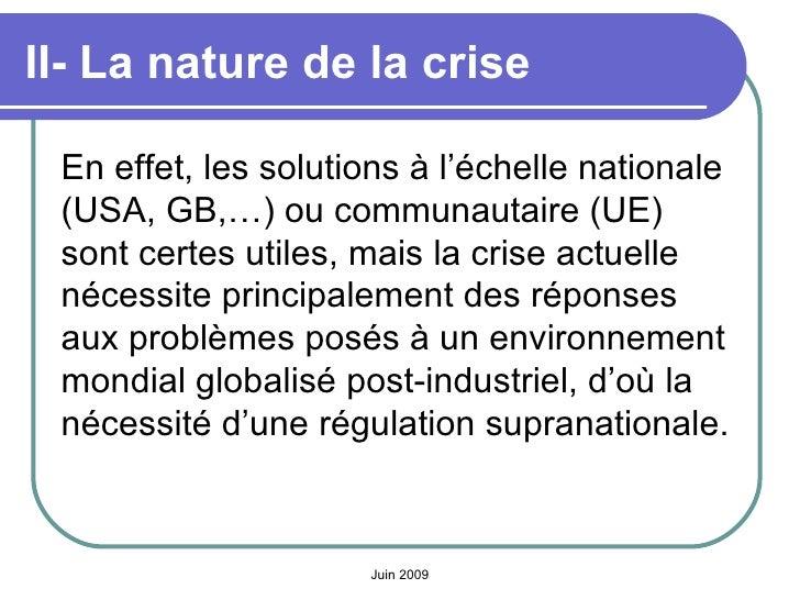 II- La nature de la crise   <ul><li>En effet, les solutions à l'échelle nationale (USA, GB,…) ou communautaire (UE) sont c...