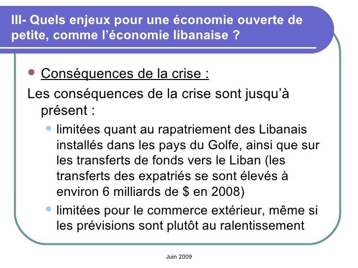 III- Quels enjeux pour une économie ouverte de petite, comme l'économie libanaise? <ul><li>Conséquences de la crise: </l...