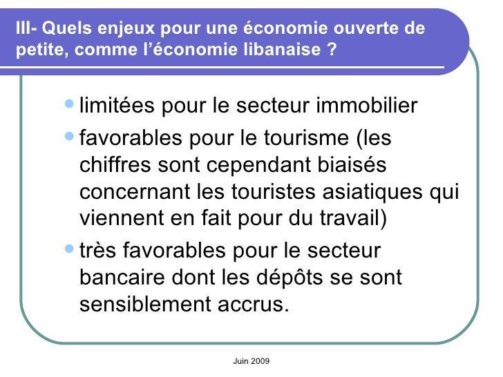 III- Quels enjeux pour une économie ouverte de petite, comme l'économie libanaise? <ul><ul><li>limitées pour le secteur i...