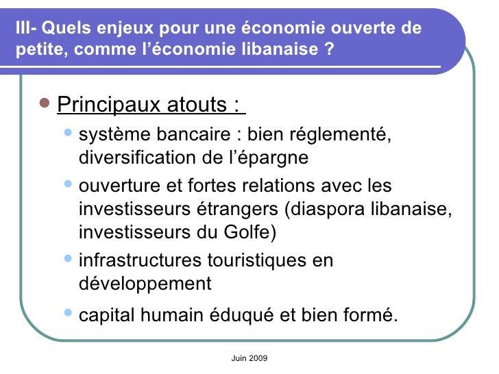III- Quels enjeux pour une économie ouverte de petite, comme l'économie libanaise? <ul><li>Principaux atouts:  </li></ul...