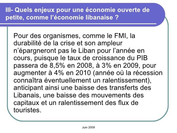 III- Quels enjeux pour une économie ouverte de petite, comme l'économie libanaise? <ul><li>Pour des organismes, comme le ...