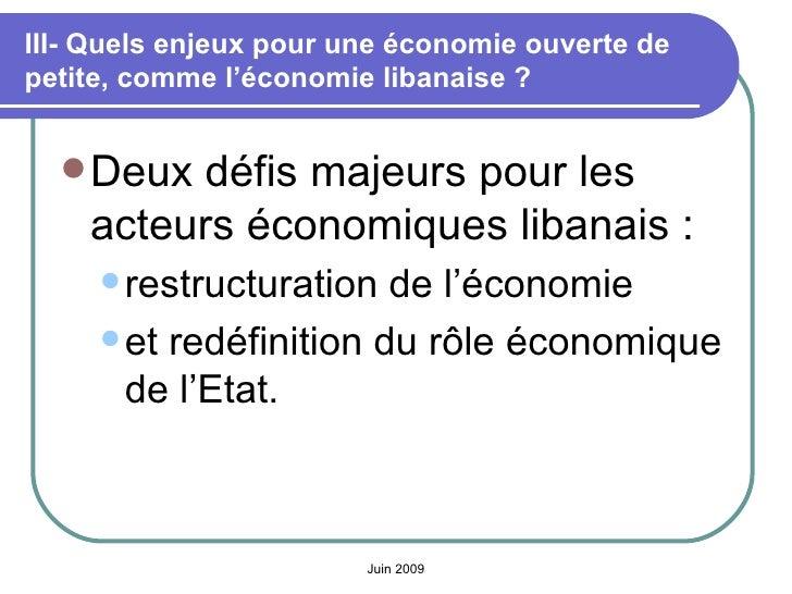 III- Quels enjeux pour une économie ouverte de petite, comme l'économie libanaise? <ul><li>Deux défis majeurs pour les ac...