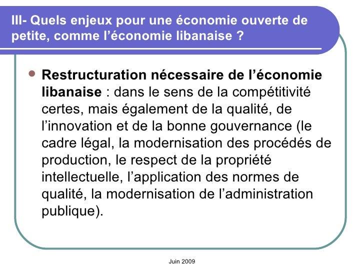 III- Quels enjeux pour une économie ouverte de petite, comme l'économie libanaise? <ul><li>Restructuration nécessaire de ...
