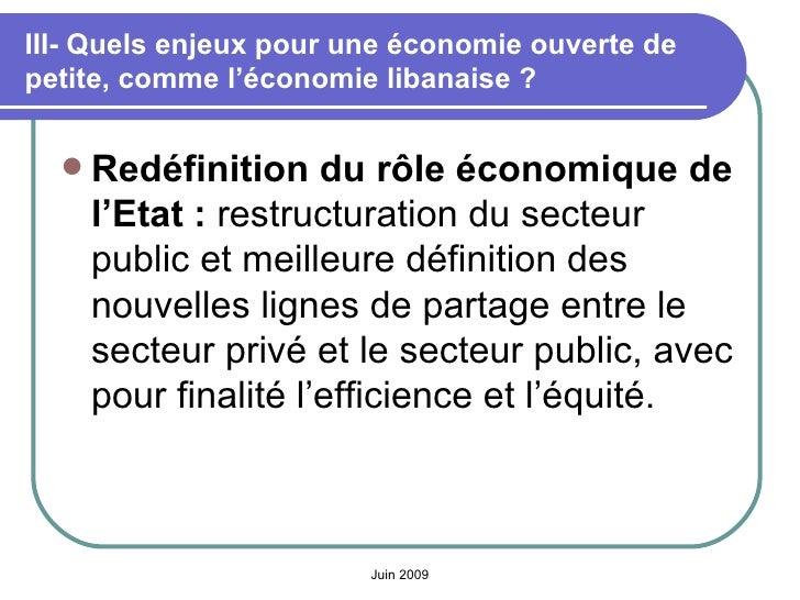 III- Quels enjeux pour une économie ouverte de petite, comme l'économie libanaise? <ul><li>Redéfinition du rôle économiqu...