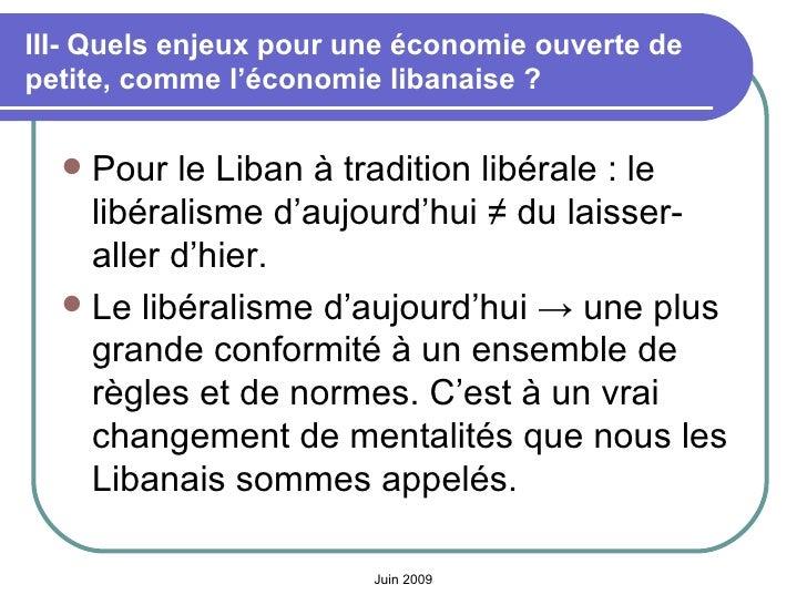 III- Quels enjeux pour une économie ouverte de petite, comme l'économie libanaise? <ul><li>Pour le Liban à tradition libé...