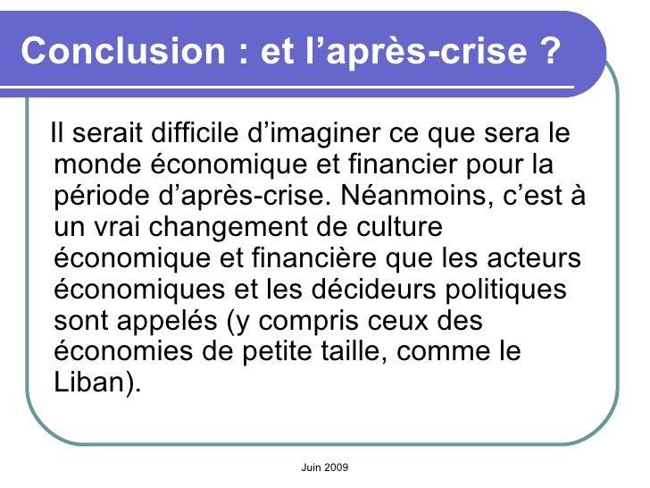Conclusion: et l'après-crise ? <ul><li>Il serait difficile d'imaginer ce que sera le monde économique et financier pour l...