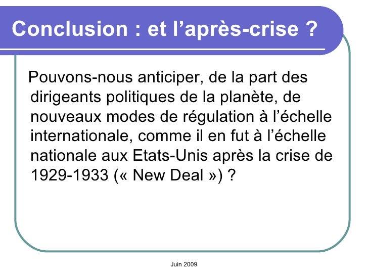 Conclusion: et l'après-crise ? <ul><li>Pouvons-nous anticiper, de la part des dirigeants politiques de la planète, de nou...