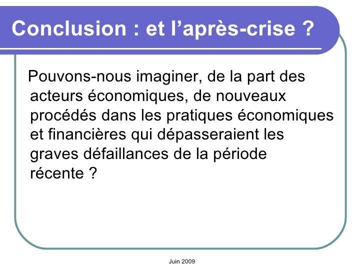 Conclusion: et l'après-crise ? <ul><li>Pouvons-nous imaginer, de la part des acteurs économiques, de nouveaux procédés da...