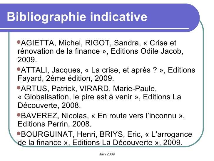 Bibliographie indicative <ul><li>AGIETTA, Michel, RIGOT, Sandra, «Crise et rénovation de la finance», Editions Odile Jac...