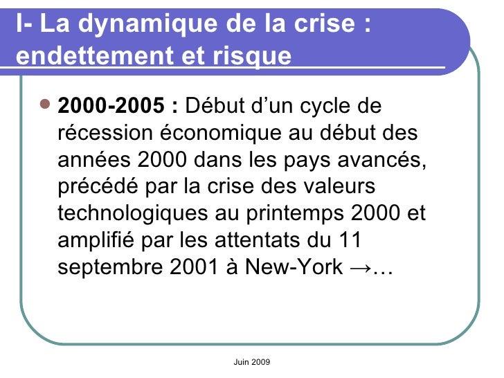 I- La dynamique de la crise: endettement et risque <ul><li>2000-2005:  Début d'un cycle de récession économique au début...