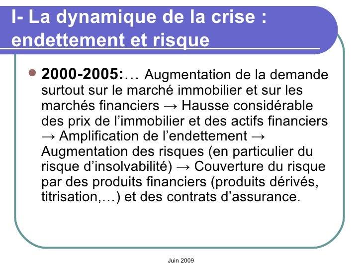 I- La dynamique de la crise: endettement et risque <ul><li>2000-2005: …  Augmentation de la demande surtout sur le marché...