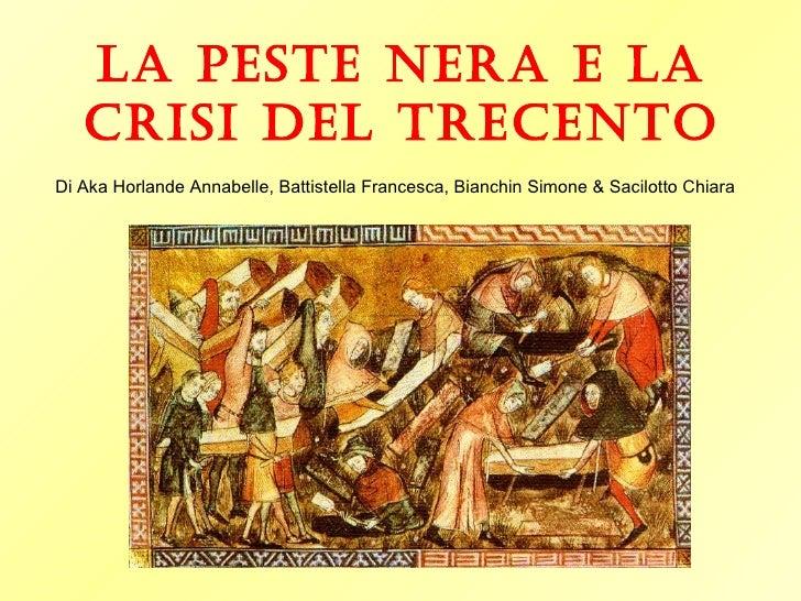 LA PESTE NERA E LA   CRISI DEL TRECENTODi Aka Horlande Annabelle, Battistella Francesca, Bianchin Simone & Sacilotto Chiara