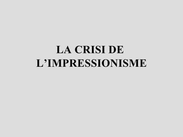 LA CRISI DE  L'IMPRESSIONISME
