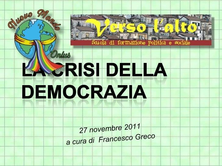 Cosa significa democrazia     δῆμος (démos)     κράτος (cràtos)       Popolo          Potere                 Per democrazi...