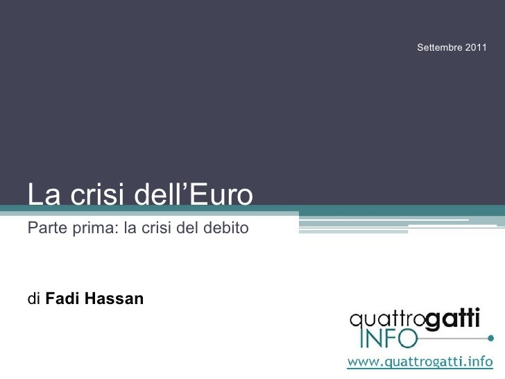 La crisi dell'Euro Parte prima: la crisi del debito di  Fadi Hassan Settembre 2011