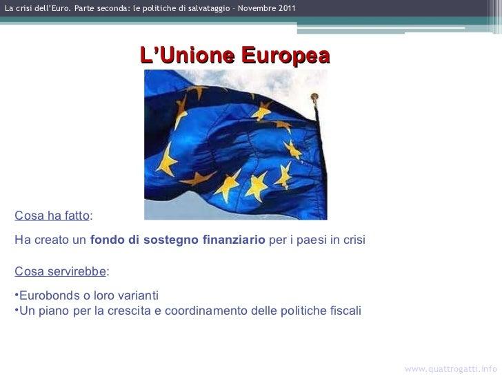 www.quattrogatti.info La crisi dell'Euro. Parte seconda: le politiche di salvataggio – Novembre 2011 L'Unione Europea <ul>...