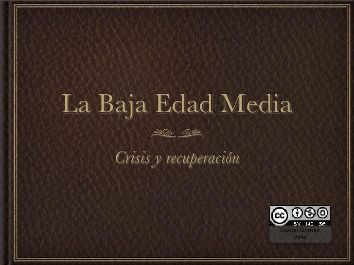 La Baja Edad Media     Crisis y recuperación                               Daniel Gómez                                 Va...