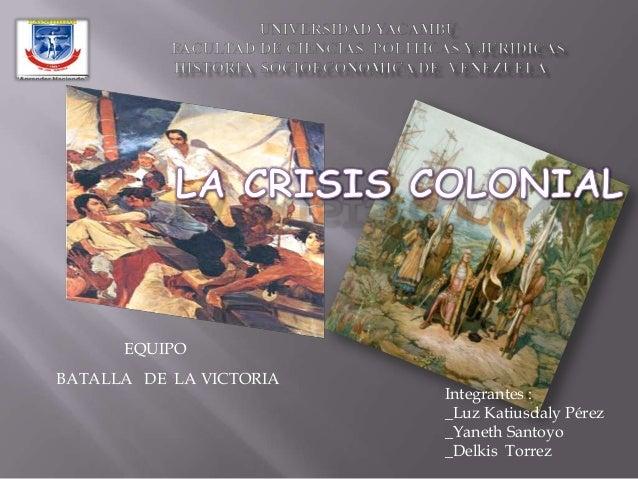 Integrantes : _Luz Katiusdaly Pérez _Yaneth Santoyo _Delkis Torrez EQUIPO BATALLA DE LA VICTORIA