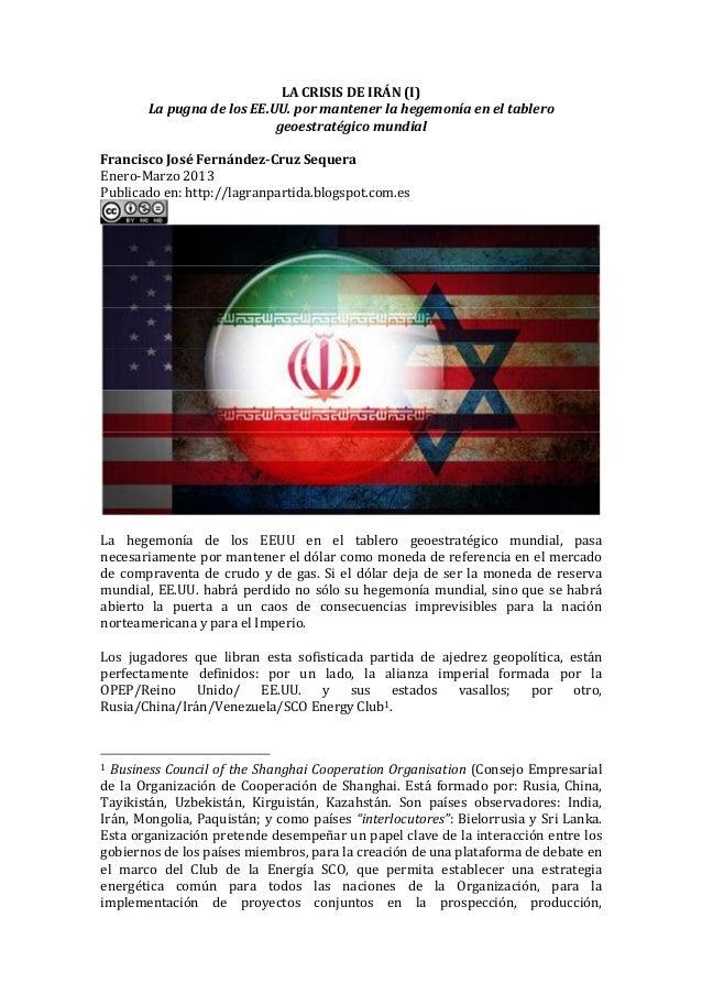 LA CRISIS DE IRÁN (I) La pugna de los EE.UU. por mantener la hegemonía en el tablero geoestratégico mundial Francisco José...