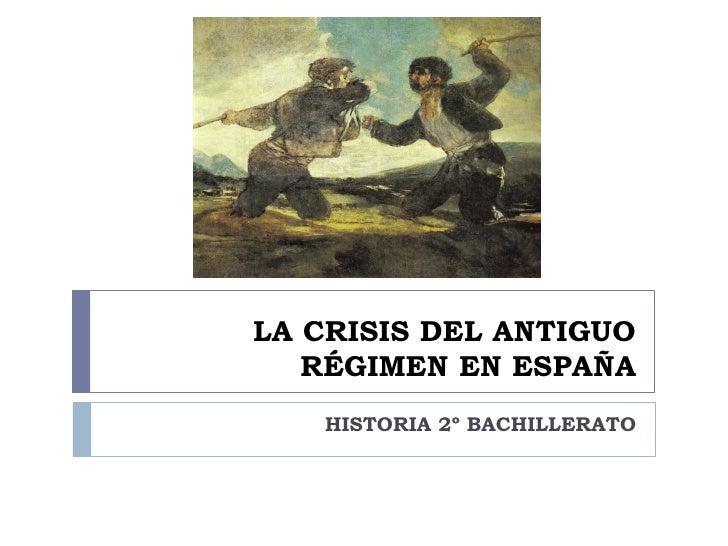 LA CRISIS DEL ANTIGUO    RÉGIMEN EN ESPAÑA    HISTORIA 2º BACHILLERATO