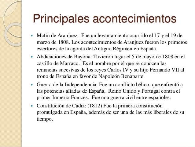 Principales acontecimientos  Motín de Aranjuez: Fue un levantamiento ocurrido el 17 y el 19 de marzo de 1808. Los acontec...
