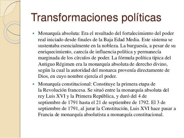 Transformaciones políticas  Monarquía absoluta: Era el resultado del fortalecimiento del poder real iniciado desde finale...