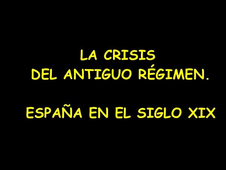 LA CRISIS  DEL ANTIGUO RÉGIMEN. ESPAÑA EN EL SIGLO XIX