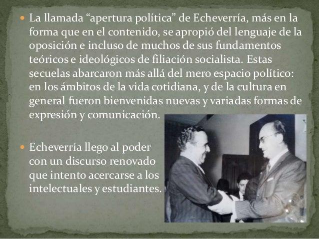 """ La llamada """"apertura política"""" de Echeverría, más en la forma que en el contenido, se apropió del lenguaje de la oposici..."""