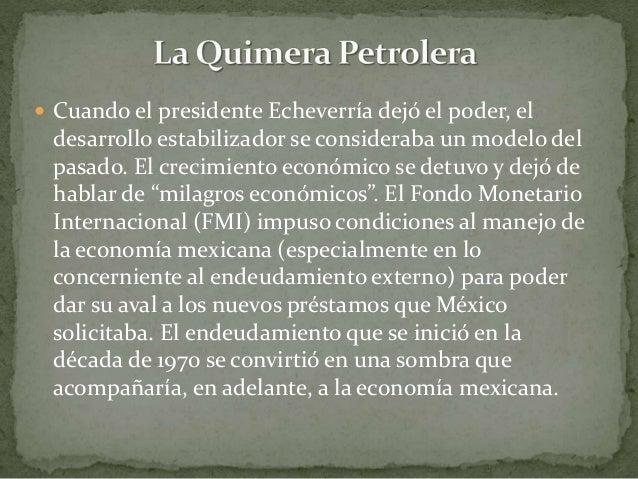  Cuando el presidente Echeverría dejó el poder, el desarrollo estabilizador se consideraba un modelo del pasado. El creci...