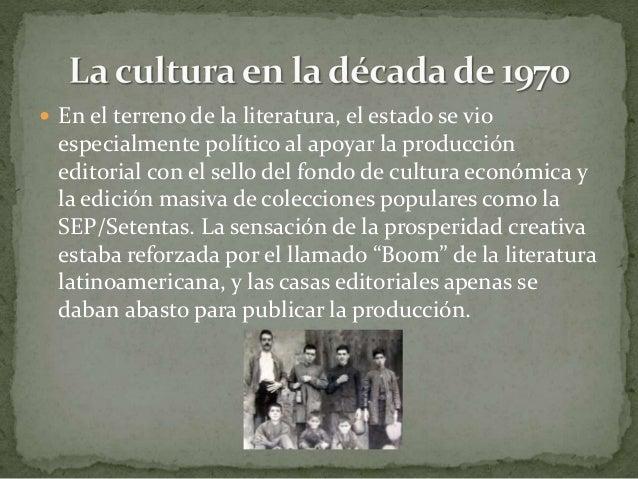  En el terreno de la literatura, el estado se vio especialmente político al apoyar la producción editorial con el sello d...
