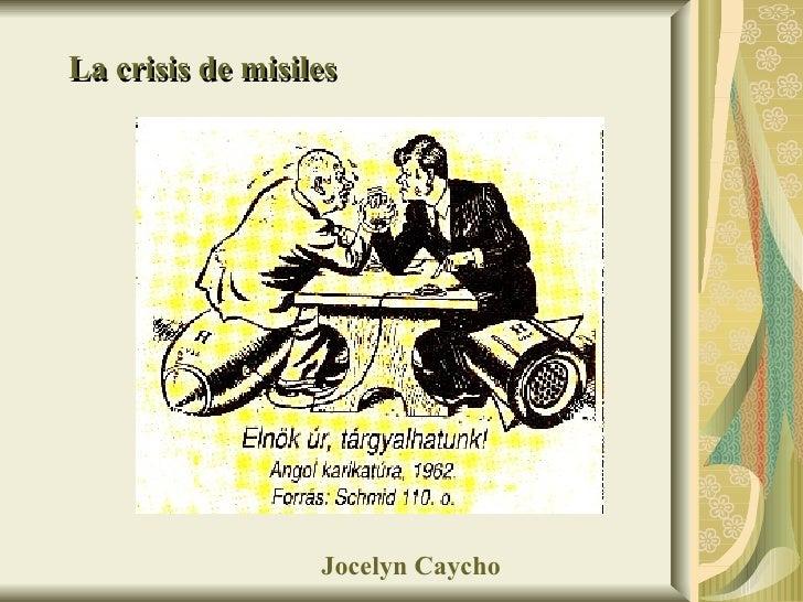 La crisis de misiles Jocelyn Caycho