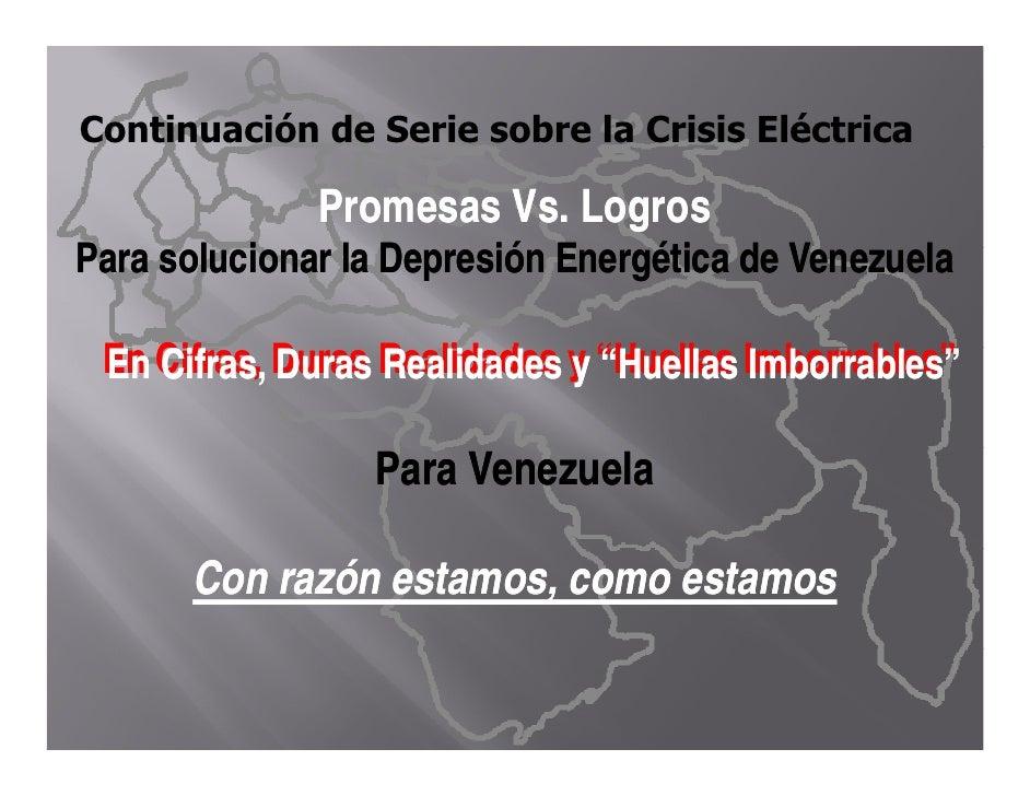 Continuación de Serie sobre la Crisis Eléctrica                Promesas Vs. Logros Para l i P solucionar la Depresión Ener...