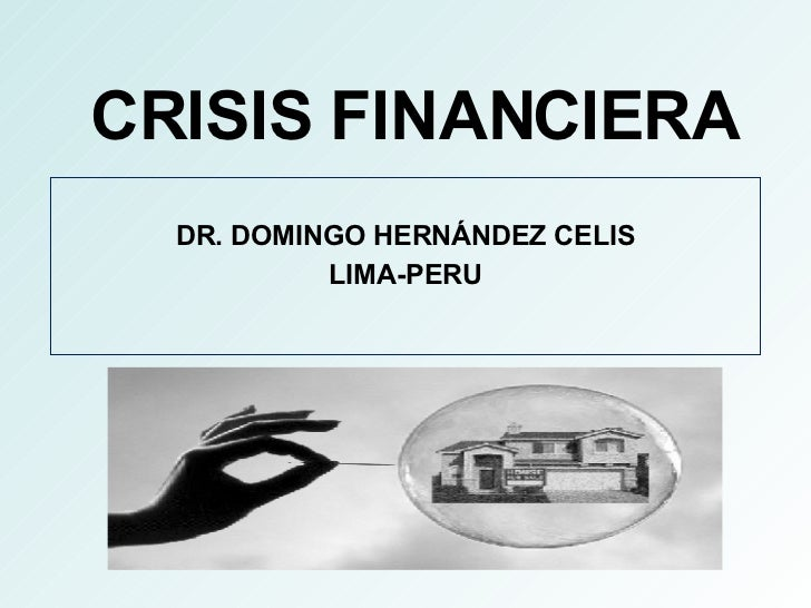 CRISIS FINANCIERA DR. DOMINGO HERNÁNDEZ CELIS LIMA-PERU