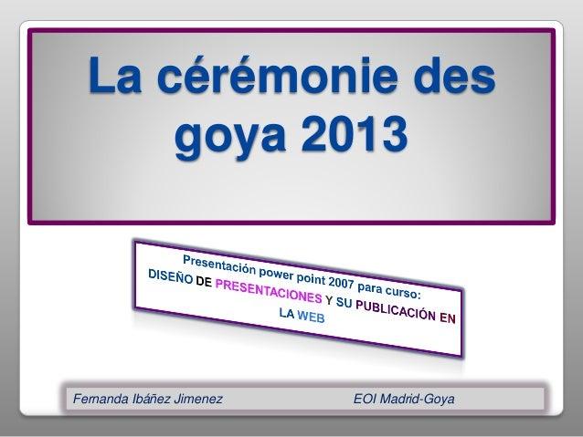 La cérémonie des      goya 2013Fernanda Ibáñez Jimenez   EOI Madrid-Goya