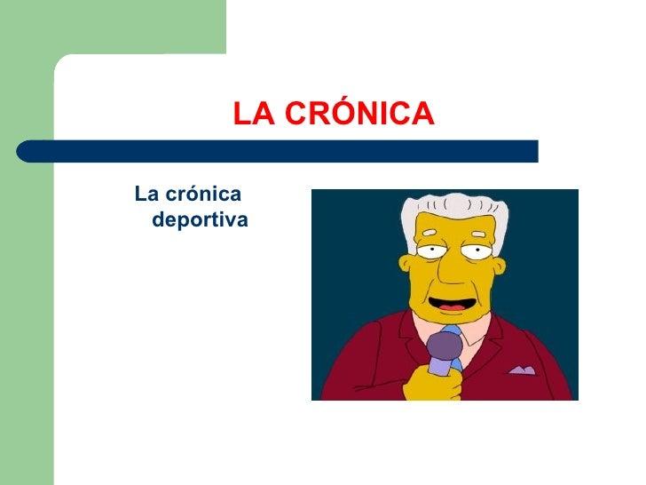LA CRÓNICA <ul><li>La crónica deportiva </li></ul>
