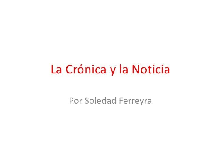 La Crónica y la Noticia<br />Por Soledad Ferreyra<br />