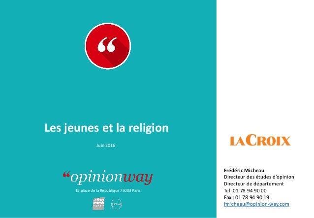 15 place de la République 75003 Paris À : De : Les jeunes et la religion Juin 2016 Frédéric Micheau Directeur des études d...