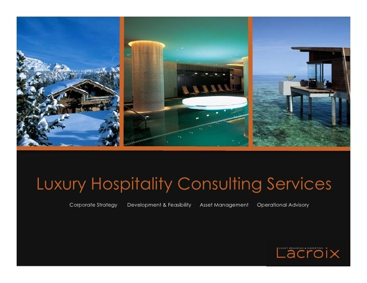 Luxury Hospitality Consulting Services     Corporate Strategy   Development & Feasibility   Asset Management   Operational...